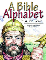A Bible Alphabet INTRODUCING LITTLE CHILDREN TO WELL-KNOWN BIBLE STORIES by Alison Brown