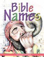 Bible Names PRESENTING GOSPEL TRUTHS TO LITTLE CHILDREN USING BIBLE NAMES AND THEIR MEANINGS by Alison Brown