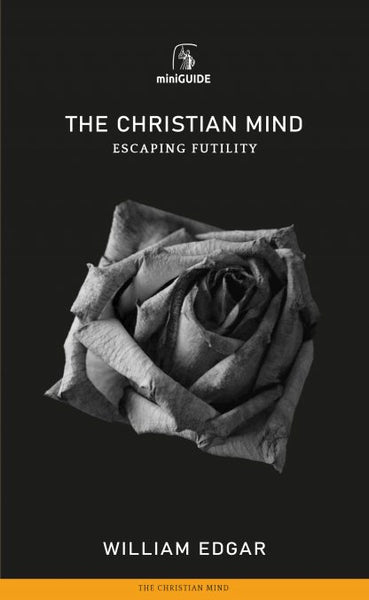 The Christian Mind: Escaping Futility (Banner Mini Guides)