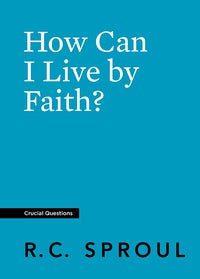 How Can I Live by Faith? (Crucial Questions)