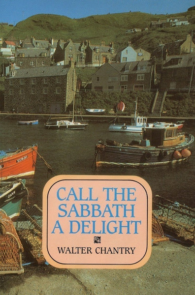 Call The Sabbath A Delight by Walter Chantry