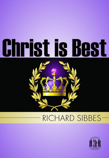 Christ is Best OR ST. PAUL'S STRAIGHT by Richard Sibbes