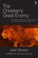 The Christian's Great Enemy A PRACTICAL EXPOSITION OF I PETER 5:8-11