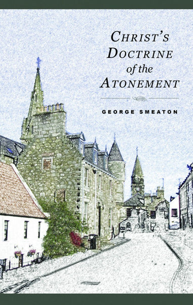 Christ's Doctrine Of the Atonement by George Smeaton