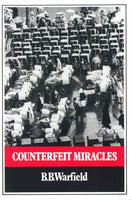 Counterfeit Miracles by B.B. Warfield