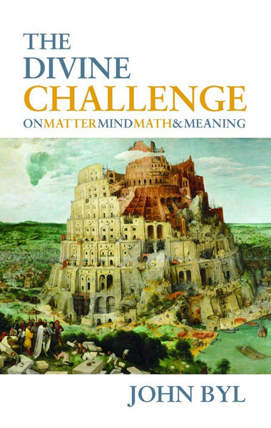 The Divine Challenge On Matter, Mind, Math & Meaning