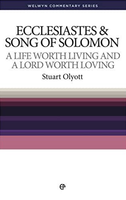 Ecclesiastes & Song of Songs: A Life Worth Living (Welwyn Commentary Series)