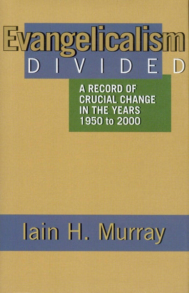 Evangelicalism Divided A Record of Crucial Change in the Years 1950 to 2000