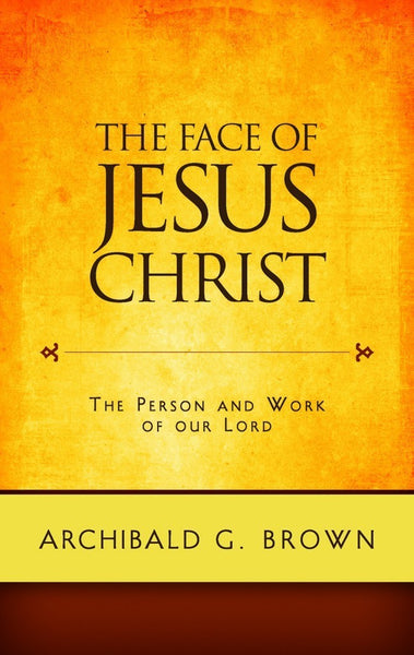 The Face of Jesus Christ Sermons on the Person and Work of Our Lord