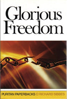 Glorious Freedom The Excellency of the Gospel Above the Law