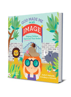 God Made Me in His Image: Helping Children Appreciate Their Bodies