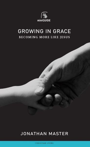 Growing in Grace Becoming More Like Jesus (Banner Mini Guides)