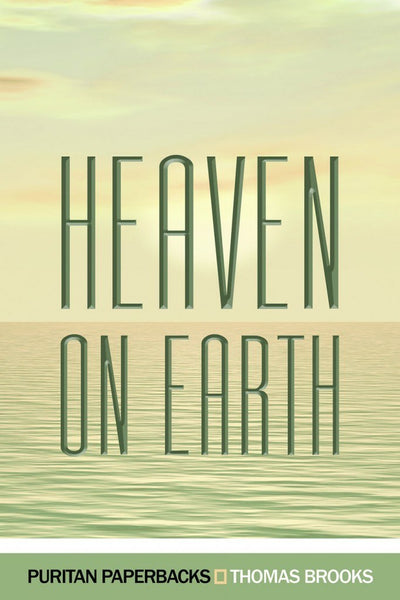 Heaven on Earth A Treatise on Christian Assurance