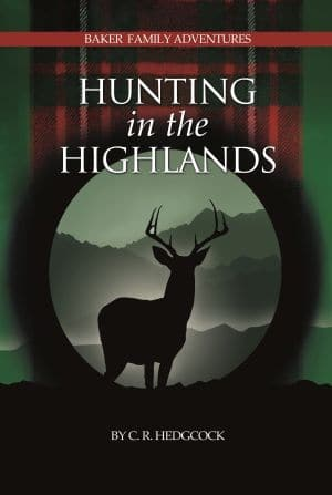 Hunting in the Highlands: Baker Family Adventures, Book 7