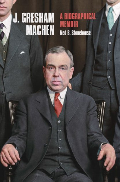 J. Gresham Machen A Biographical Memoir