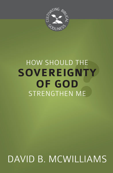 How Should the Sovereignty of God Strengthen Me