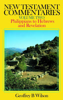 New Testament Commentaries Vol 2: Philippians to Hebrews and Revelation
