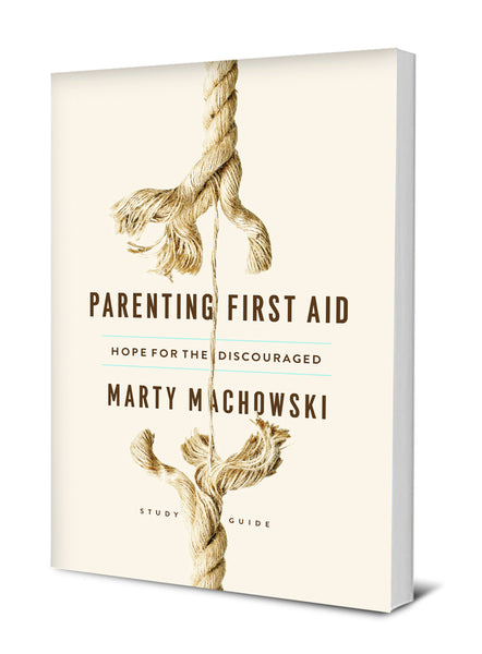 Parenting First Aid: Hope For The Discouraged Study Guide