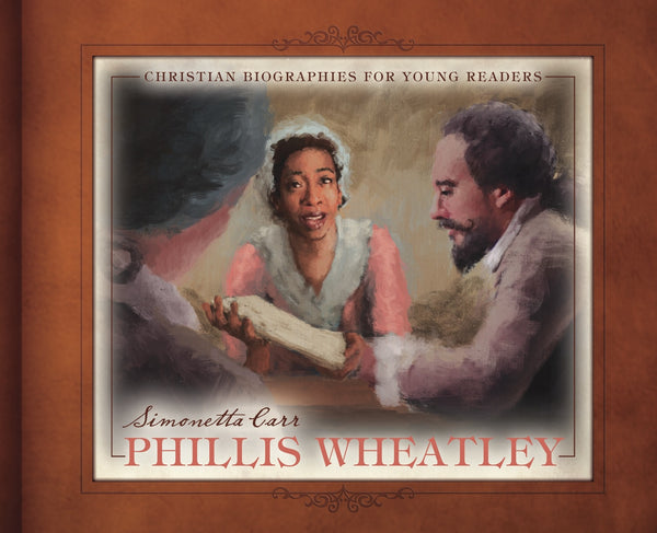 Phillis Wheatley (Christian Biographies for Young Readers)
