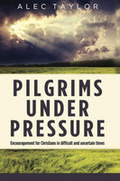 Pilgrims Under Pressure: Encouragement for Christians in difficult and uncertain times (hardcover)