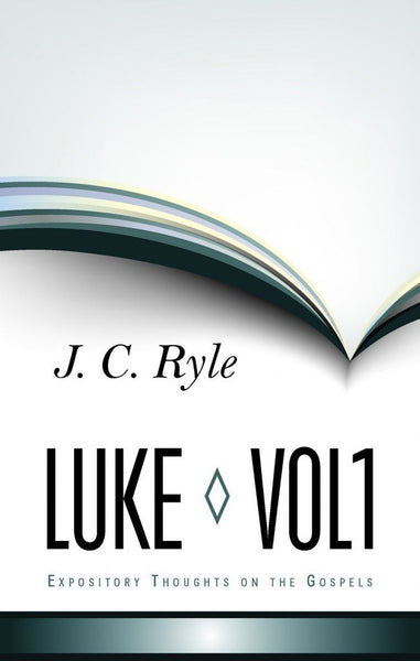 Luke Vol. 1 Expository Thoughts on the Gospels