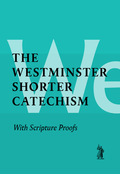 Westminster Shorter Catechism with Scripture Proofs