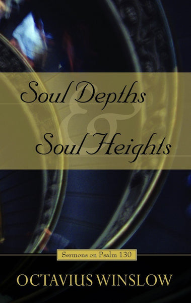 Soul Depths and Soul Heights: Sermons on Psalm 130