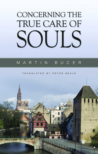 Concerning the True Care of Souls by Martin Bucer