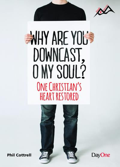 Why are You Downcast, O My Soul: One Christian's Heart Restored