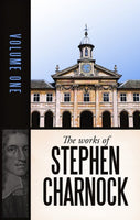 The Works of Stephen Charnock, Volume 1