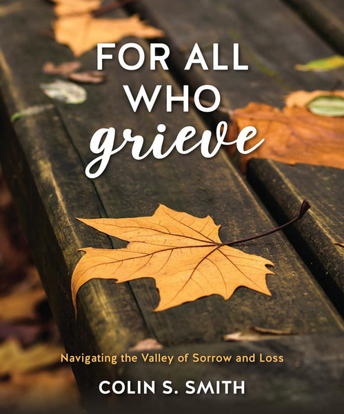 For All Who Grieve: Navigating the Valley of Sorrow and Loss