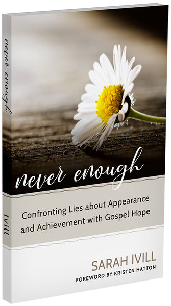 Never Enough - Confronting Lies about Appearance and Achievement with Gospel Hope