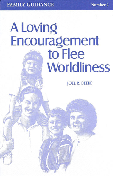 Loving Encouragement to Flee Worldliness
