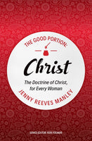 Good Portion: Christ The Doctrine of Christ for Every Woman