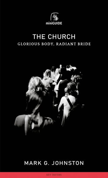 The Church, Glorious Body, Radiant Bride  (Banner Mini Guides)