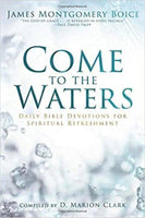 Come to the Waters Daily Bible Devotions for Spiritual Refreshment James Montgomery Boice