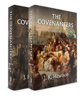 The Covenanters A History of the Church in Scotland from 1540-1690
