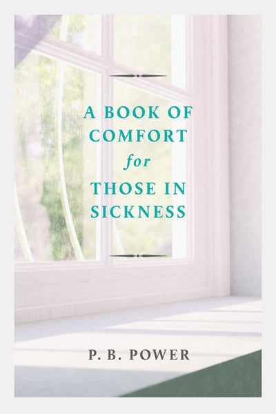 A Book of Comfort for Those in Sickness by P.B. Power