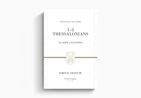 1 & 2 Thessalonians: The Hope of Salvation: Preaching the Word