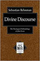 Divine Discourse: The Theological Methodology of John Owen (Texts and Studies in Reformation and Post-Reformation Thought)