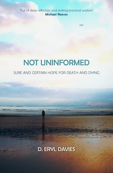 Not Uninformed: Sure and Certain Hope for Death and Dying