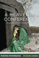 A Heavenly Conference between Christ and Mary Richard Sibbes