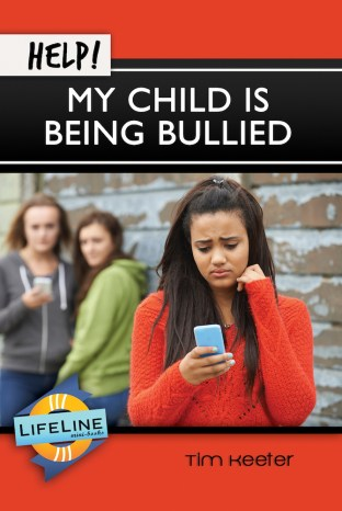 Help! My Child is Being Bullied (Lifeline Minibook)