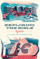 Exploring the Bible Together: A 52-Week Family Worship Plan