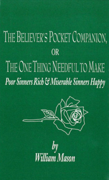 The Believer's Pocket Companion, or the One Thing Needful to Make Poor Sinners Rich
