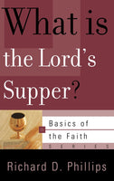 What is the Lord's Supper? (Basics of the Faith) Richard D. Phillips