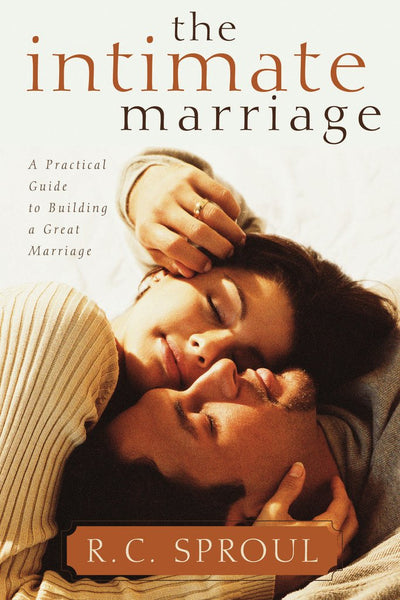 The Intimate Marriage A Practical Guide to Building a Great Marriage (Paperback)      R. C. Sproul