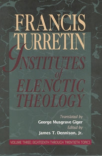 Institutes of Elenctic Theology - Vol 3.: Eighteenth Through Twentieth Topics