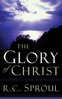 The Glory of Christ R.C. Sproul
