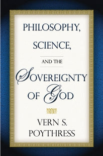 Philosophy, Science & the Sovereignty of God